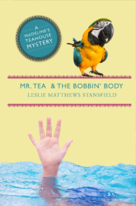 Mr Tea and the Bobbin Body - A Madeline's Teahouse Mystery by Leslie Matthews Stansfield
