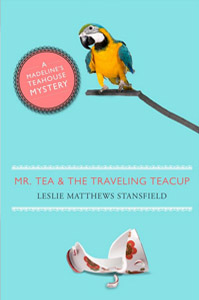 Mr Tea and the Traveling Teacup - A Madeline's Teahouse Mystery by Leslie Matthews Stansfield