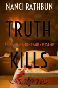 Truth Kills - An Angelina Bonaparte Mystery by Nanci Rathbun