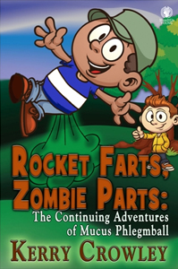 Rocket Farts Zombie Parts The Continuing Adventures of Mucus Phlegmball by Kerry Crowley