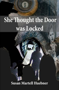 She Thought the Door was Locked by Susan Martell Huebner