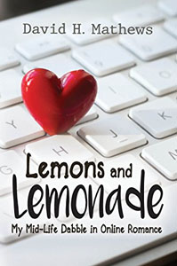 Lemons and Lemonade - My Midlife Dabble in Online Romance by David Mathews